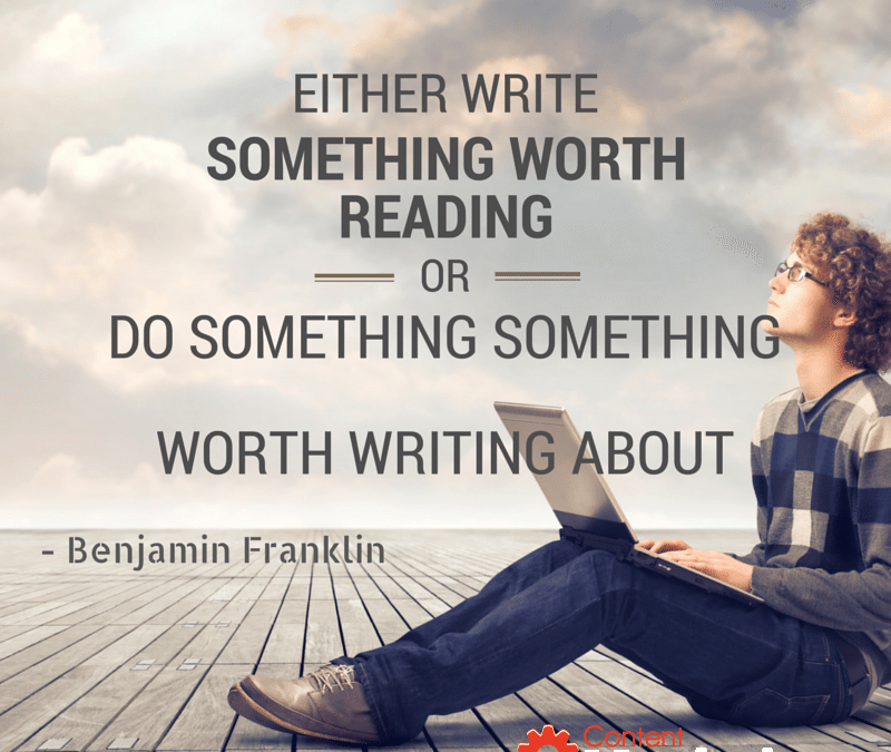Either write something worth reading or do something worth writing about. – Benjamin Franklin